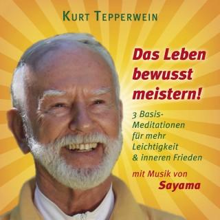 Kurt Tepperwein: Das Leben bewusst meistern! (mit klangenergetischer Musik von Sayama)