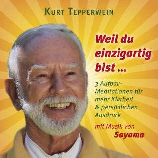 Kurt Tepperwein: Weil du einzigartig bist ... (mit klangenergetischer Musik von Sayama)