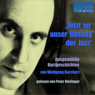 """Wolfgang Borchert: """"Jetzt ist unser Gesang der Jazz"""""""