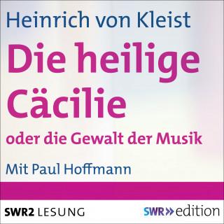 Heinrich von Kleist: Die heilige Cäcilie oder Die Gewalt der Musik