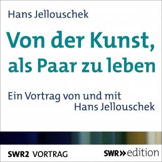 Hans Jellouschek: Von der Kunst, als Paar zu leben