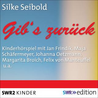 Silke Seibold: Gib's zurück