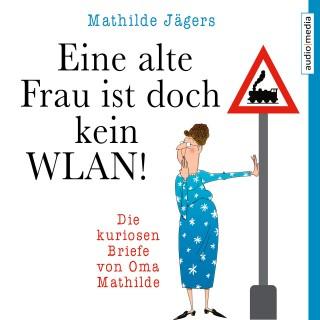 Mathilde Jägers: Eine alte Frau ist doch kein WLAN!
