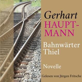 Gerhart Hauptmann: Gerhart Hauptmann: Bahnwärter Thiel
