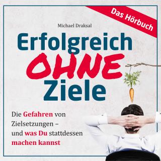 Michael Draksal: Erfolgreich OHNE Ziele