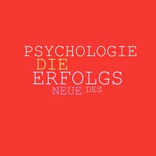 Patrick Lynen: Die neue Psychologie des Erfolgs: Mehr Ausstrahlung, mehr Beliebtheit, mehr Einfluss, mehr Erfolg