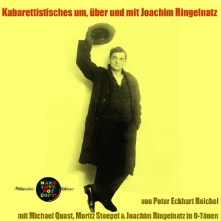 Peter Eckhart Reichel, Joachim Ringelnatz: Kabarettistisches um, über und mit Joachim Ringelnatz