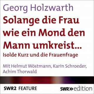 Georg Holzwarth: Solange die Frau wie ein Mond den Mann umkreist…