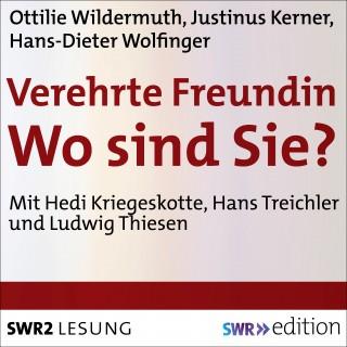 Ottilie Wildermuth, Justinus Kerner, Hans-Dieter Wolfinger: Verehrte Freundin! Wo sind Sie?