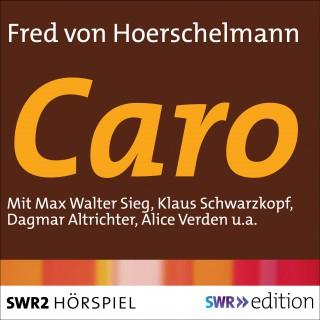 Fred von Hoerschelmann: Caro