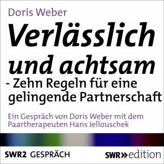 Doris Weber: Verlässlich und achtsam sein - Zehn Regeln für eine gelingende Partnerschaft