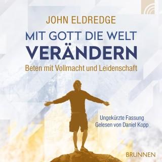 John Eldredge: Mit Gott die Welt verändern
