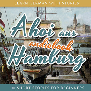 André Klein: Learn German with Stories: Ahoi Aus Hamburg - 10 Short Stories for Beginners