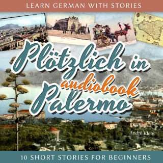 André Klein: Learn German with Stories: Plötzlich in Palermo - 10 Short Stories for Beginners