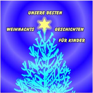 Sven von Strauch, H.C. Anderson, Gebrüder Grimm, Hilke Sellnick: Unsere besten Weihnachtsgeschichten für Kinder