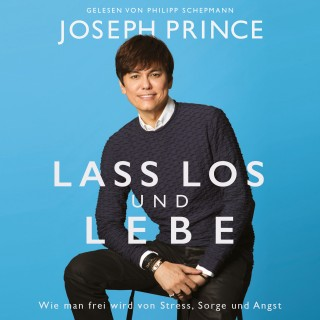 Joseph Prince: Lass los und lebe