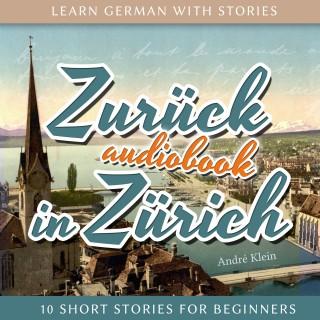 André Klein: Learn German with Stories: Zurück in Zürich - 10 Short Stories for Beginners