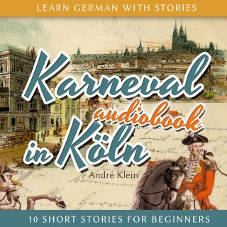 André Klein: Learn German with Stories: Karneval in Köln - 10 Short Stories for Beginners