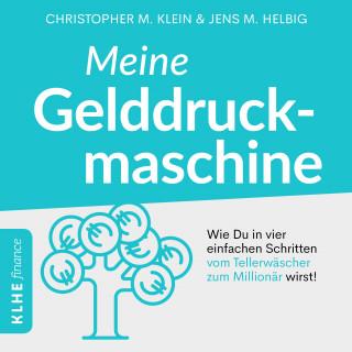 Christopher Klein: Meine Gelddruckmaschine - Wie Du in 4 verblüffend einfachen Schritten vom Tellerwäscher zum Millionär wirst