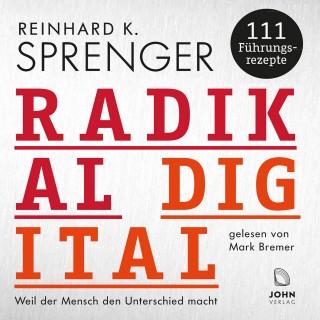 Reinhard K. Sprenger: Radikal digital: Weil der Mensch den Unterschied macht