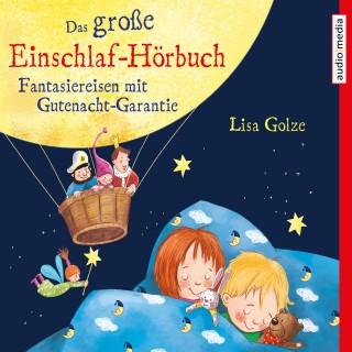 Lisa Golze: Das große Einschlaf-Hörbuch. Fantasiereisen mit Gutenacht-Garantie