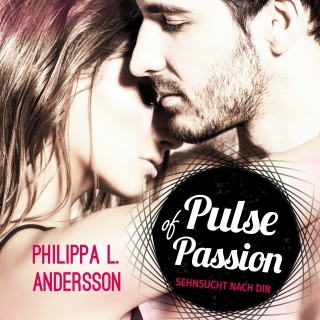 Philippa L. Andersson: Pulse of Passion - Sehnsucht nach dir