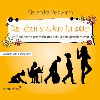 Alexandra Reinwarth: Das Leben ist zu kurz für später - Das Hörbuch
