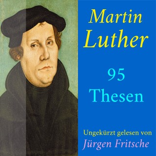 Martin Luther: Martin Luther: 95 Thesen des Theologen Dr. Martin Luther