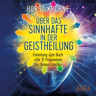 Horst Krohne: Über das Sinnhafte in der Geistheilung