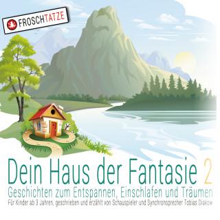 Tobias Diakow: Dein Haus der Fantasie 2 - Geschichten zum Entspannen, Einschlafen und Träumen