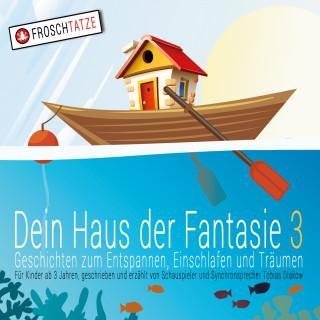 Tobias Diakow: Dein Haus der Fantasie 3 - Geschichten zum Entspannen, Einschlafen und Träumen