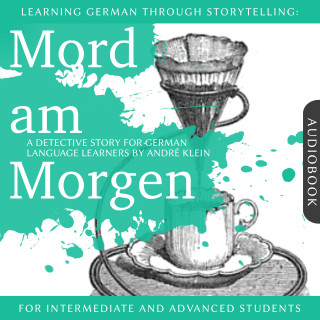 André Klein: Learning German Though Storytelling: Mord am Morgen - A Detective Story For German Learners