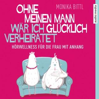 Monika Bittl: Ohne meinen Mann wär ich glücklich verheiratet