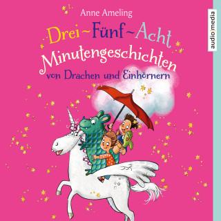Anne Ameling: Drei-Fünf-Acht-Minutengeschichten von Drachen und Einhörnern