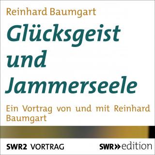 Reinhard Baumgart: Glücksgeist und Jammerseele