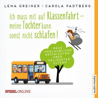 Lena Greiner, Carola Padtberg-Kruse: Ich muss mit auf Klassenfahrt – meine Tochter kann sonst nicht schlafen!