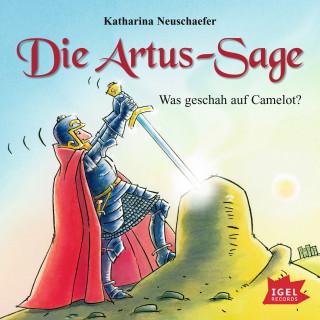 Katharina Neuschaefer: Die Artus-Sage. Was geschah in Camelot?