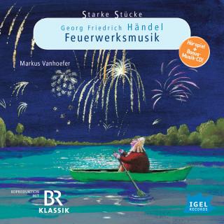 Cornelia Ferstl: Starke Stücke. Georg Friedrich Händel: Feuerwerksmusik