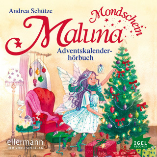 Andrea Schütze: Maluna Mondschein. Das Adventskalenderhörbuch