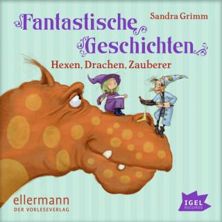 Sandra Grimm: Fantastische Geschichten - Hexen, Drachen, Zauberer
