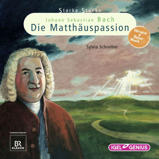 Sylvia Schreiber: Starke Stücke. Johann Sebastian Bach: Die Matthäuspassion