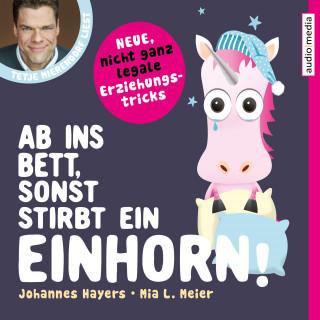Johannes Hayers, Mia L. Meier: Ab ins Bett, sonst stirbt ein Einhorn! – Neue, nicht ganz legale Erziehungstricks