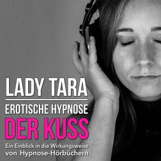 Lady Tara: Erotische Hypnose: Der Kuss