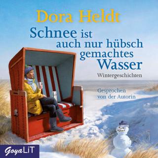 Dora Heldt: Schnee ist auch nur hübsch gemachtes Wasser