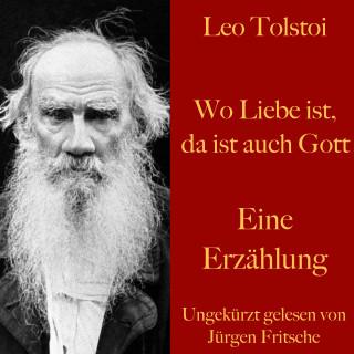 Leo Tolstoi: Leo Tolstoi: Wo Liebe ist, da ist auch Gott