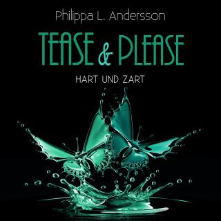 Philippa L. Andersson: Tease & Please - hart und zart