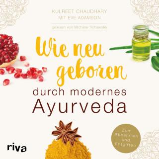 Kulreet Chaudhary, Eve Adamson: Wie neugeboren durch modernes Ayurveda