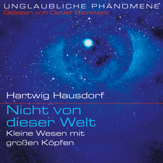 Hartwig Hausdorf: Nicht von dieser Welt (01): Kleine Wesen mit großen Köpfen