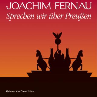 Joachim Fernau: Sprechen wir über Preußen - Vol. 1