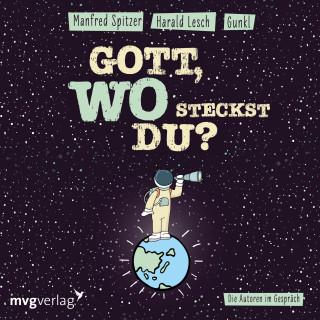Manfred Spitzer, Gunkl, Harald Lesch: Gott! Wo steckst du?